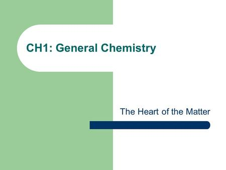 CH1: General Chemistry The Heart of the Matter. Bring out ½ sheet of paper Name the three states of matter (bonus of a half-point each if you can name.