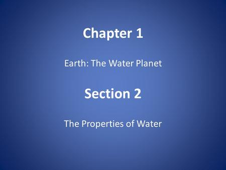 Chapter 1 Earth: The Water Planet Section 2 The Properties of Water.