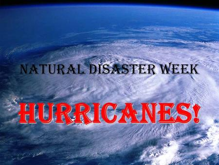 Natural Disaster Week HURRICANES!. Pick up the two pieces of paper in the front of the room and begin reading. –We will start notes shortly thereafter.