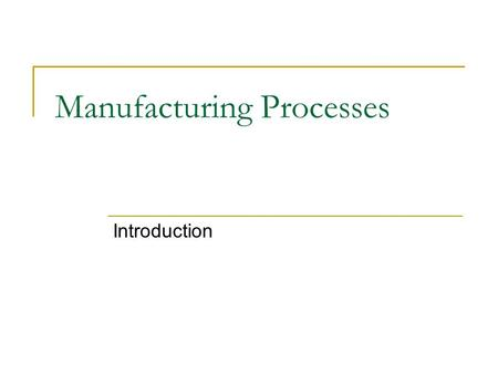 Manufacturing Processes Introduction. Historical Overview.