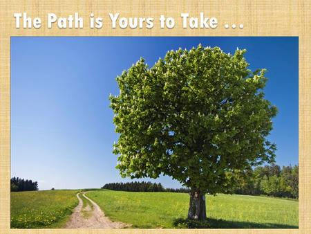 The Path is Yours to Take …. What is TECH PREP? College Partners.