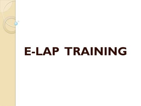 E-LAP TRAINING. Who Can Administer? The Manual does not give guidelines as to who can and can't administer the E-LAP.