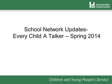 School Network Updates- Every Child A Talker – Spring 2014.