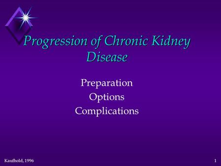 Kaufhold, 1996 1 Progression of Chronic Kidney Disease Preparation Options Complications.