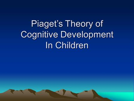 Piaget's Theory of Cognitive Development In Children.