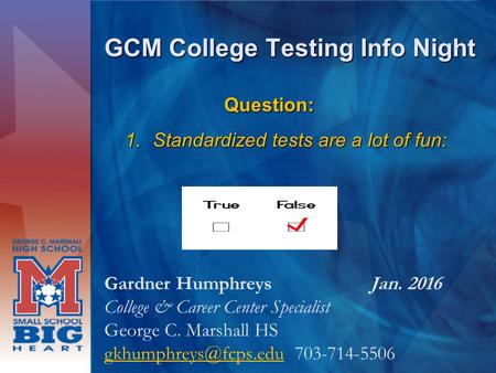 GCM College Testing Info Night Gardner Humphreys Jan. 2016 College & Career Center Specialist George C. Marshall HS