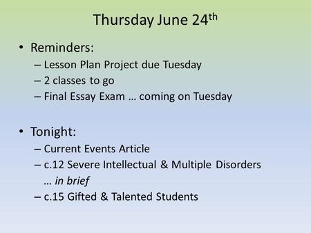 Thursday June 24 th Reminders: – Lesson Plan Project due Tuesday – 2 classes to go – Final Essay Exam … coming on Tuesday Tonight: – Current Events Article.