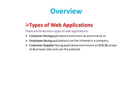 Overview  Types of Web Applications There are three main types of web applications:  Customer-facing applications are known as ecommerce or  Employee-facing.