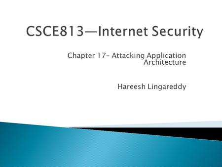 Chapter 17– Attacking Application Architecture Hareesh Lingareddy.