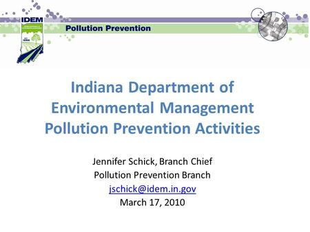 Indiana Department of Environmental Management Pollution Prevention Activities Jennifer Schick, Branch Chief Pollution Prevention Branch