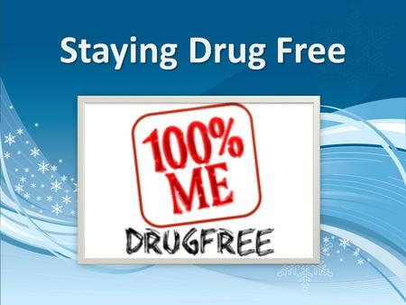 Staying Drug Free. Reasons to stay drug free: There are many reasons to stay drug free. The following holds true for everyone.  Staying healthy  Staying.