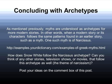 Concluding with Archetypes As mentioned previously, myths are understood as archetypes for more modern stories. In other words, when a modern story or.