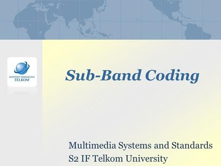 Sub-Band Coding Multimedia Systems and Standards S2 IF Telkom University.