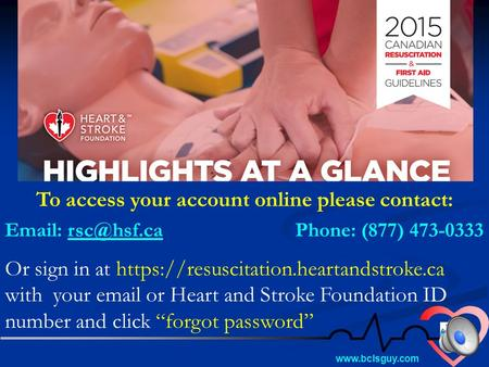 To access your account online please contact:   Phone: (877) 473-0333 Or sign in at https://resuscitation.heartandstroke.ca.