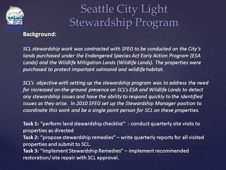 Seattle City Light Stewardship Program Background: SCL stewardship work was contracted with SFEG to be conducted on the City's lands purchased under the.