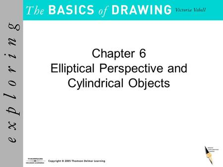 Chapter 6 Elliptical Perspective and Cylindrical Objects.