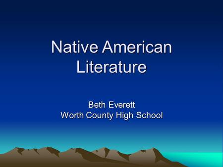 Native American Literature Beth Everett Worth County High School.