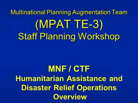 Multinational Planning Augmentation Team (MPAT TE-3) Staff Planning Workshop Multinational Planning Augmentation Team (MPAT TE-3) Staff Planning Workshop.