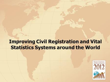 Improving Civil Registration and Vital Statistics Systems around the World.
