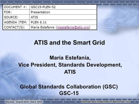 DOCUMENT #:GSC15-PLEN-52 FOR:Presentation SOURCE:ATIS AGENDA ITEM:PLEN 6.11 CONTACT(S):Maria Estefania ATIS and.
