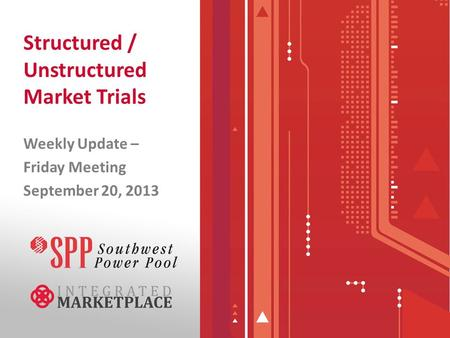 Structured / Unstructured Market Trials Weekly Update – Friday Meeting September 20, 2013.