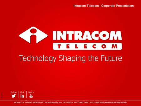 Intracom Telecom | Corporate Presentation 06.2015 Intracom S.A. Telecom Solutions | 19.7 km Markopoulou Ave., GR 19002 | t: +30 2106671000 | f: +30 2106671001.