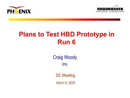 Plans to Test HBD Prototype in Run 6 Craig Woody BNL DC Meeting March 8, 2006.
