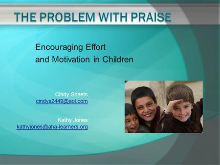 Encouraging Effort and Motivation in Children Cindy Sheets Kathy Jones