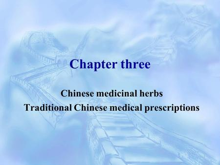 Chapter three Chinese medicinal herbs Traditional Chinese medical prescriptions.
