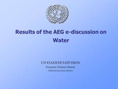 Results of the AEG e-discussion on Water UN STATISTICS DIVISION Economic Statistics Branch National Accounts Section.