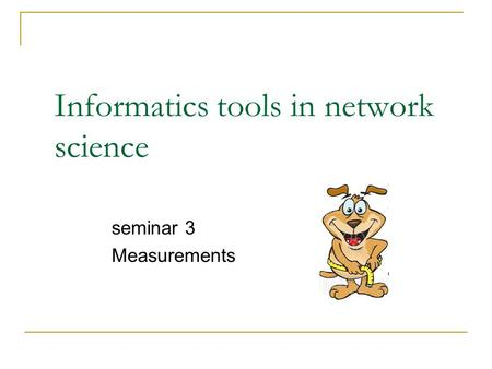 Informatics tools in network science seminar 3 Measurements.