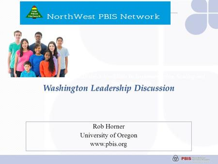 State and District-level Role in Implementation, Scaling and Sustaining PBIS Session A-3 Washington Leadership Discussion Rob Horner University of Oregon.