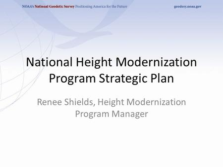 National Height Modernization Program Strategic Plan Renee Shields, Height Modernization Program Manager.