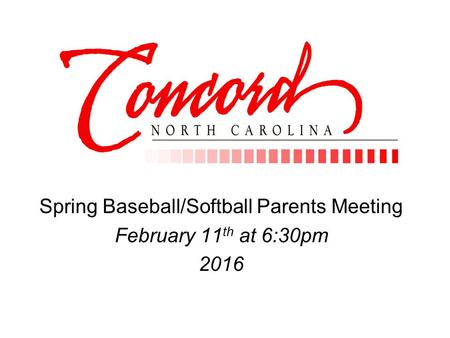 Spring Baseball/Softball Parents Meeting February 11 th at 6:30pm 2016.
