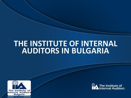 THE INSTITUTE OF INTERNAL AUDITORS IN BULGARIA.  The internal audit has been created based on the management's necessity to have a credible and objective.