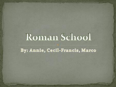This is our project about Roman Schools, It will include a lot of things such as who went to school, what was a school was like in the Roman ages. By.