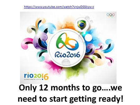 It's time to start training for Rio! Only 12 months to go….we need to start getting ready! https://www.youtube.com/watch?v=jwDSSIiyw-c.
