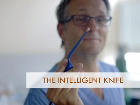 THE INTELLIGENT KNIFE. LUCY LOHRMANN CEO, WATERS CORP. ARISTIDIS SIRINAKIS CFO, WATERS CORP. LUCY SHEPHARD CMO, WATERS CORP. JACOB VITKAUSKAS HEAD SURGEON,