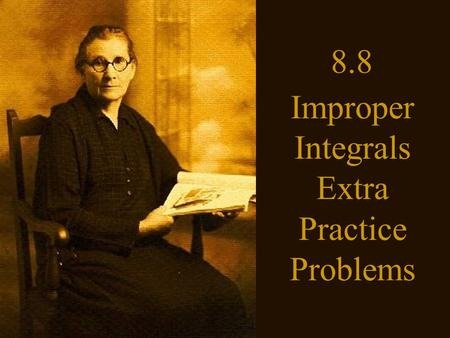 8.8 Improper Integrals Extra Practice Problems. Until now we have been finding integrals of continuous functions over closed intervals. Sometimes we can.