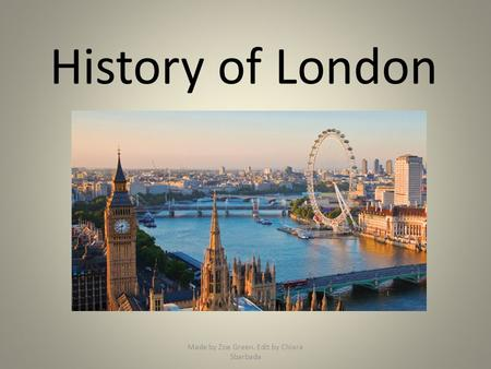History of London Made by Zoe Green. Edit by Chiara Sbarbada.