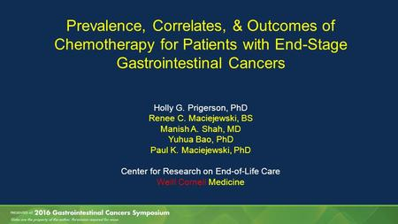 Prevalence, Correlates, & Outcomes of Chemotherapy for Patients with End-Stage Gastrointestinal Cancers Holly G. Prigerson, PhD Renee C. Maciejewski, BS.