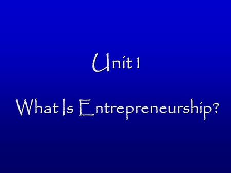 Unit1 What Is Entrepreneurship?. Have You… 1. Invented something or knows someone who has – what? 2. Set a goal and achieved it – what? 3. Been involved.