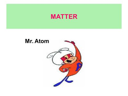 MATTER Mr. Atom. Results  Answer your own questions  Use this information to answer the key question  Use the key words in a crossword – meanings as.