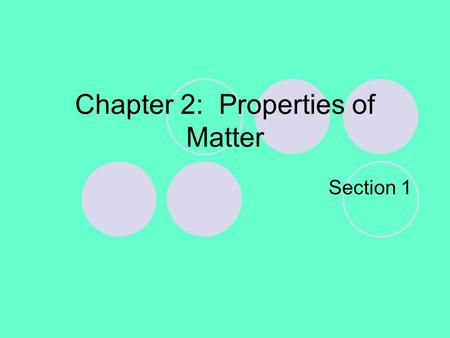 Chapter 2: Properties of Matter Section 1. Chapter 2 Opening Demonstration How are these two cans alike and different? If we put these two drinks in water.