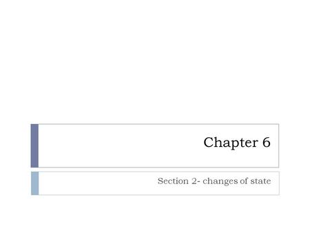 Chapter 6 Section 2- changes of state. Kinetic and Potential Energy  Kinetic energy- the energy of motion  faster the particles move then the greater.