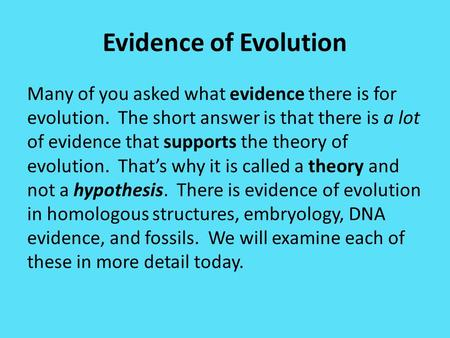 Evidence of Evolution Many of you asked what evidence there is for evolution. The short answer is that there is a lot of evidence that supports the theory.