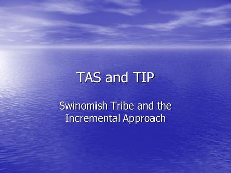 TAS and TIP Swinomish Tribe and the Incremental Approach.