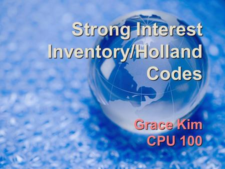 Strong Interest Inventory/Holland Codes Grace Kim CPU 100.
