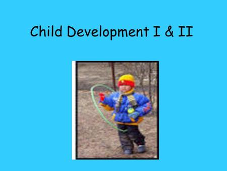 Child Development I & II. IMPORTANCE OF PLAY Play is work for preschoolers Toys are their tools (examples) Playing helps preschoolers develop physically,