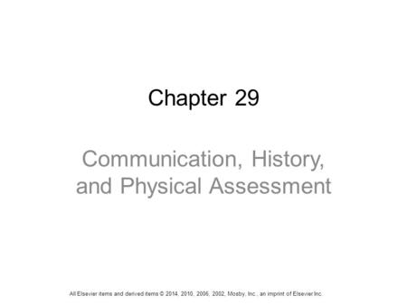 Chapter 29 Communication, History, and Physical Assessment All Elsevier items and derived items © 2014, 2010, 2006, 2002, Mosby, Inc., an imprint of Elsevier.